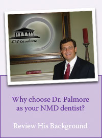Why choose Dr. Palmore as your NMD dentist? Review His Background